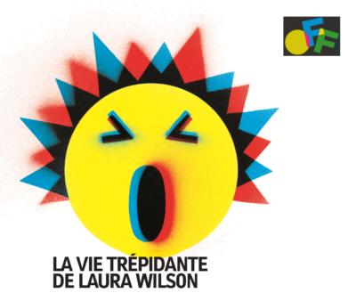 «La vie trépidante de Laura Wilson» Avignon #OFF17 / Invitations à gagner